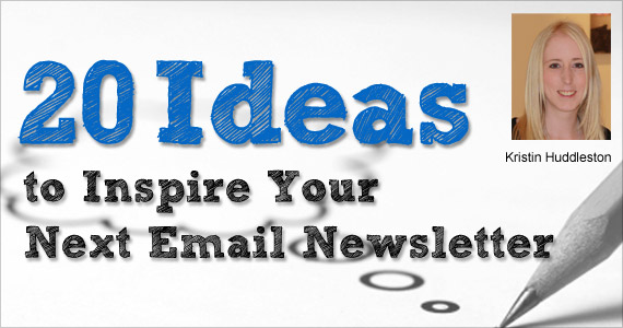 20 Ideas to Inspire Your Next Email Newsletter by Kristin Huddleston @vision6