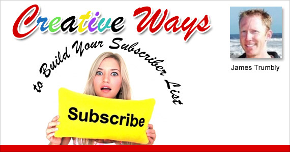 Creative Ways to Build Your Subscriber List by James Trumbly @econnectemail
