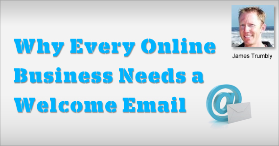 Why Every Online Business Needs a Welcome Email by James Trumbly @econnectemail