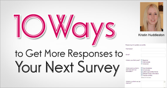 10 Ways to Get More Responses to Your Next Survey by Kristin Huddleston @vision6