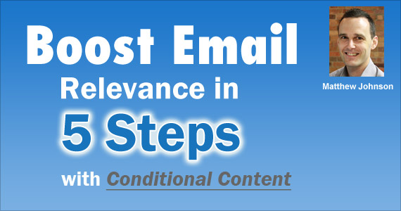 Boost Email Relevance in 5 Steps with Conditional Content by Matthew Johnson @vision6