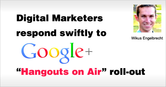 Digital Marketers Respond Swiftly to Google+ 'Hangouts on Air' Roll-out by Wikus Engelbrecht @WKS_Engelbrecht