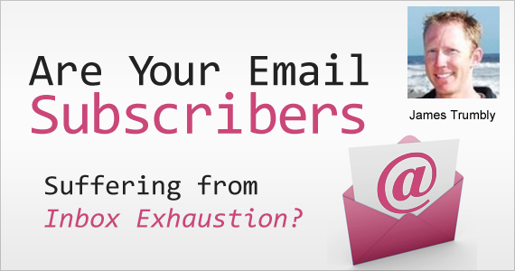 Are Your Email Subscribers Suffering from Inbox Exhaustion? by James Trumbly @econnectemail