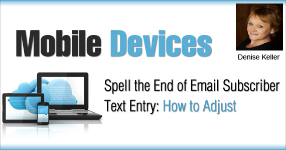 Mobile Devices Spell the End of Email Subscriber Text Entry: How to Adjust by Denise Keller @benchmarkemail