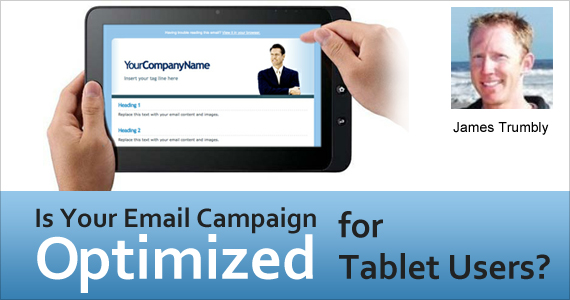 Is Your Email Campaign Optimized for Tablet Users? by James Trumbly @econnectemail