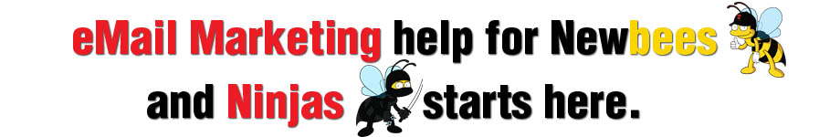 eMail Marketing help for Newbees and Ninjas       starts here.