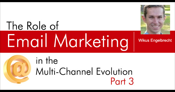 The Role of Email Marketing in the Multi-Channel Evolution - Part 3 by Wikus Engelbrecht @WKS_Engelbrecht