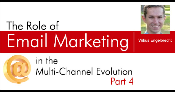 The Role of Email Marketing in the Multi-Channel Evolution - Part 4 by Wikus Engelbrecht @WKS_Engelbrecht
