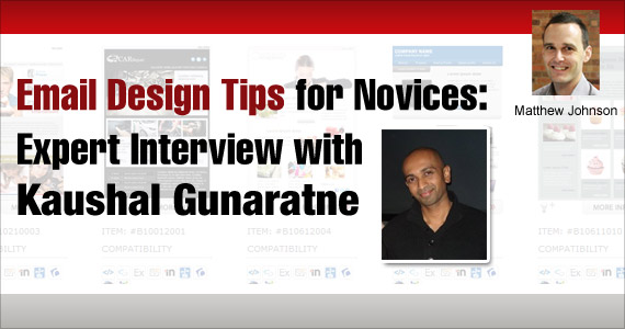 Email Design Tips for Novices: Expert Interview with Kaushal Gunaratne by Matthew Johnson @vision6