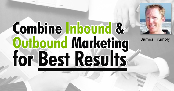 Combine Inbound and Outbound Marketing for Best Results by James Trumbly @econnectemail