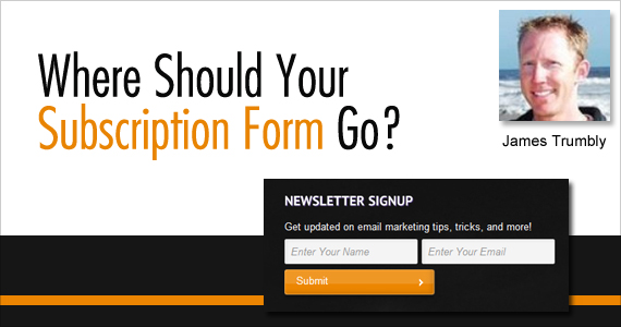 Where Should Your Subscription Form Go? by James Trumbly @econnectemail