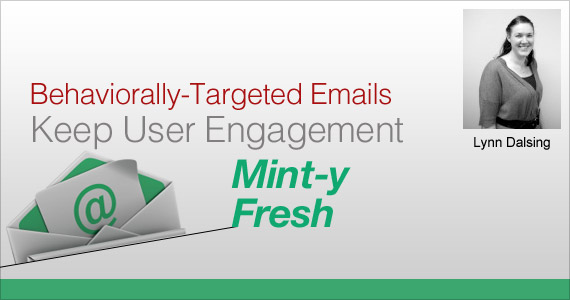 Behaviorally-Targeted Emails Keep User Engagement Mint-y Fresh by Lynn Dalsing @lynndalsing