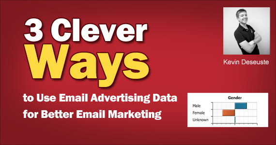 3 Clever Ways to Use Email Advertising Data for Better Email Marketing by Kevin Deseuste @KevinDeseuste