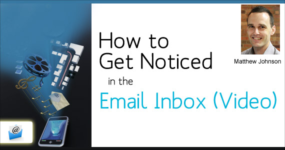 How to Get Noticed in the Email Inbox (Video) by Matthew Johnson @vision6