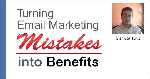 Turning Email Marketing Mistakes into Benefits by Gianluca Tuniz @sendblaster