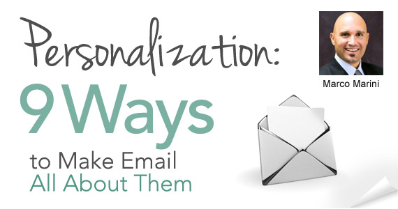 Personalization: 9 Ways to Make Email All About Them by Marco Marini @clickmail