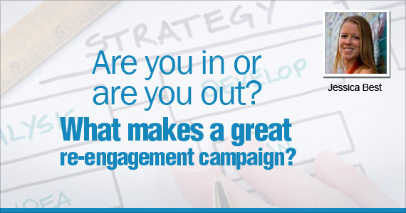 Are you in or are you out? What makes a great re-engagement campaign? by Jessica Best @bestofjess