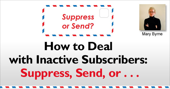 How to Deal with Inactive Subscribers: Suppress, Send, or . . . by Mary Byrne @marybyrne