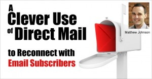 A Clever Use of Direct Mail to Reconnect with Email Subscribers by Matthew Johnson @vision6