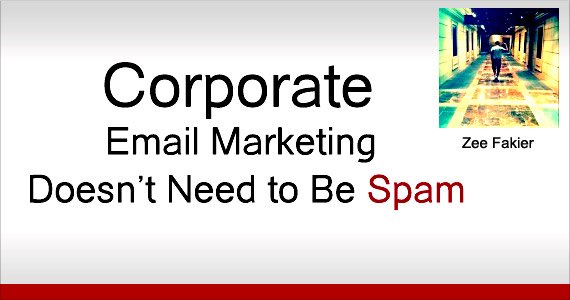 Corporate Email Marketing Doesn't Need to Be Spam by Zee Fakier @yazurd