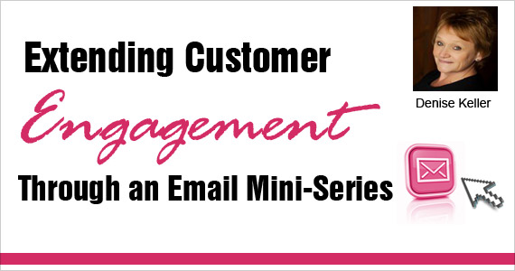 Extending Customer Engagement Through an Email Mini-Series by Denise Keller @benchmarkemail