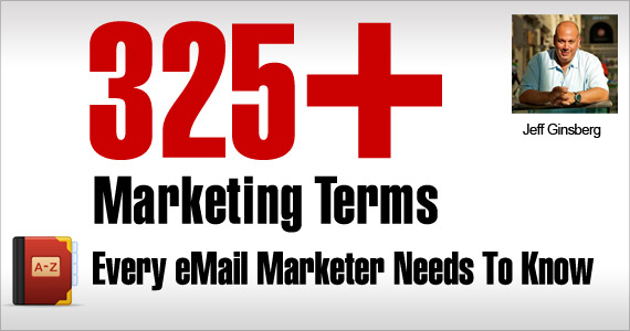 325 + Marketing Terms Every Email Marketer Needs To Know by Jeff Ginsberg @Dad_FTW