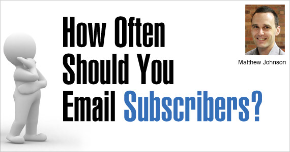 How Often Should You Email Subscribers? by Matthew Johnson @vision6