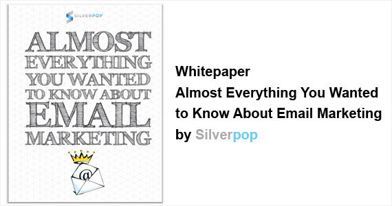 Whitepaper - Almost Everything You Wanted to Know About Email Marketing by Silverpop