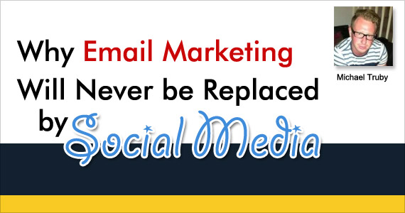 Why Email Marketing Will Never be Replaced by Social Media by Michael Truby @youtrubes
