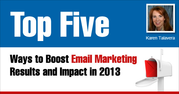 Top Five Ways to Boost Email Marketing Results and Impact in 2013 by Karen Talavera @SyncMarketing
