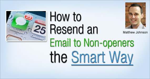 How to Resend an Email to Non-openers the Smart Way by Matthew Johnson @vision6