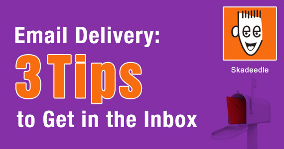 Skadeedle – Email Delivery: 3 Tips to Get in the Inbox