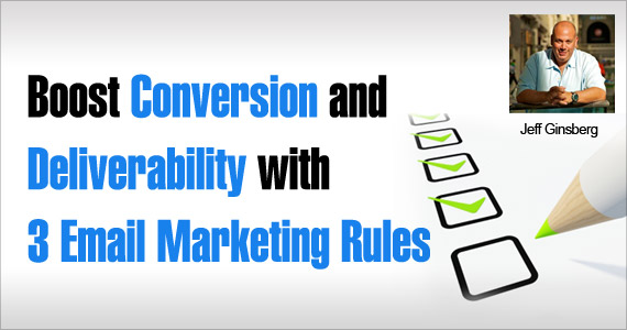 Boost Conversion and Deliverability with 3 Email Rules by Jeff Ginsberg @Dad_FTW