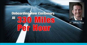 Onboarding New Customers at 330 Miles Per Hour by W. Jeffrey Rice @wjeffreyr