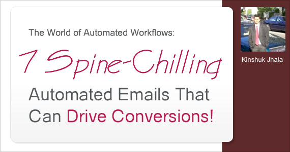 The World of Automated Workflows: 7 Spine-Chilling Automated Emails That Can Drive Conversions! by Kinshuk Jhala @kj_kinshuk
