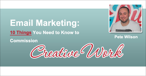Email Marketing: 10 Things You Need to Know to Commission Creative Work by Pete Wilson