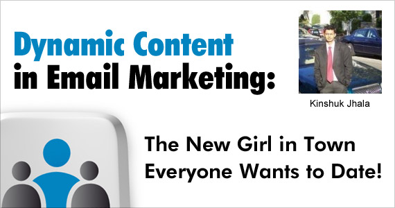 Dynamic Content in Email Marketing: The New Girl in Town Everyone Wants to Date! by Kinshuk Jhala @kj_kinshuk
