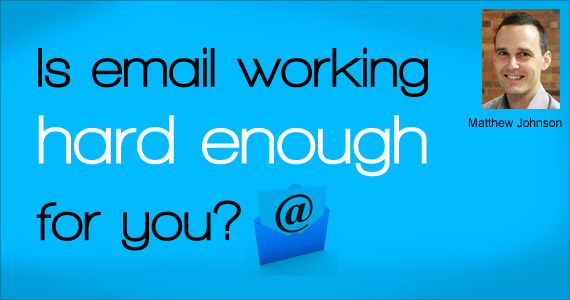 Is email working hard enough for you? by Matthew Johnson @vision6