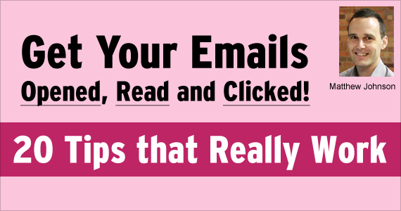 Get Your Emails Opened, Read and Clicked! 20 Tips that Really Work by Matthew Johnson @Vision6