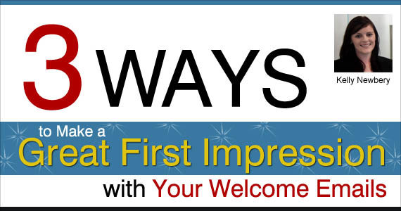 3 Ways to Make a Great First Impression with Your Welcome Emails by Kelly Newbery @vision6
