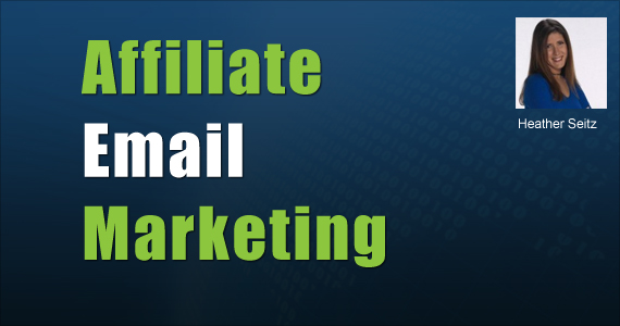 Affiliate Email Marketing by Heather Seitz @emaildelivered