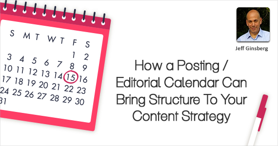 How a Posting / Editorial Calendar Can Bring Structure To Your Content Strategy