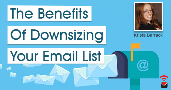 Benefits of Downsizing Your Email List By Krista Barrack @xverify