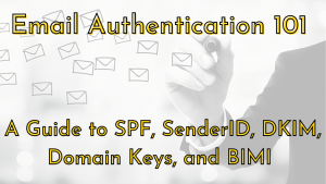 Learn everything you needed to know about Email Authentication 101 A Guide to SPF, SenderID, DKIM, Domain Keys, and BIMI